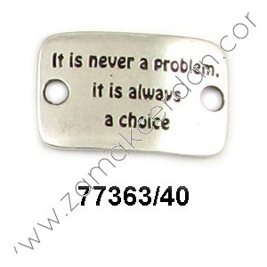 "ENTREPIEZA CHAPA ""IT IS NEVER A PROBLEM. IT IS ALWAYS A CHOICE"""