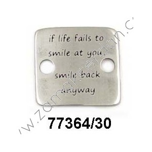 "ENTREPIEZA CHAPA ""IF LIFE FAILS TO SMILE AT YOU, SMILE BACK ANYWAY"""